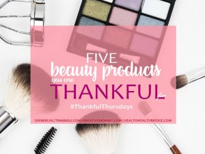 #ThankfulThursdays | 5 Beauty Products I am Thankful for |